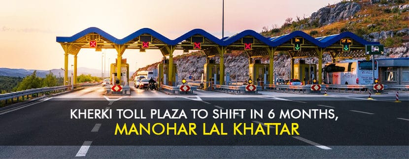 Kherki Toll Plaza to Shift in 6 Months, Manohar Lal Khattar